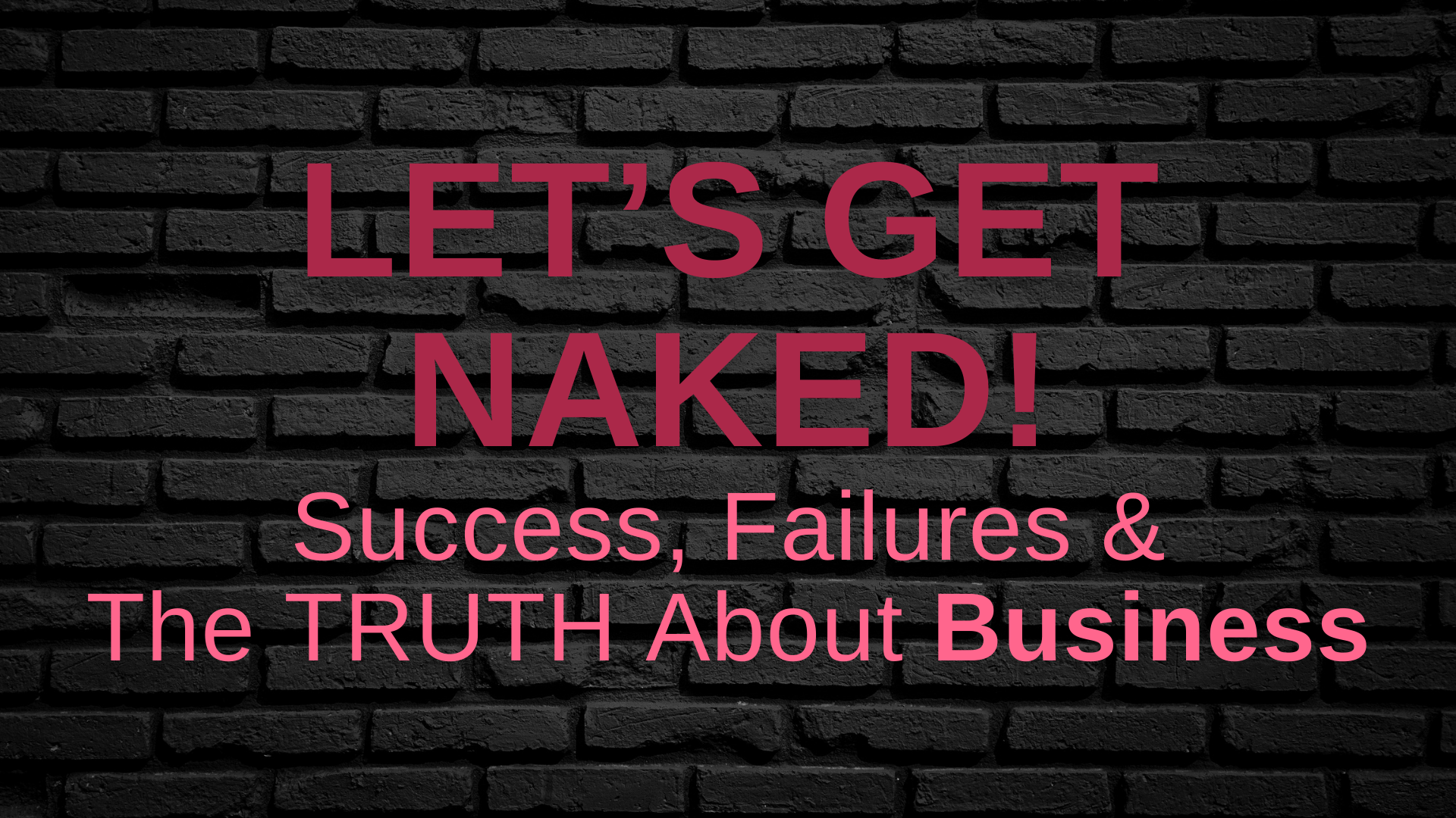Let's Get Naked....Success, Failures and the Truth About Business - blacknet