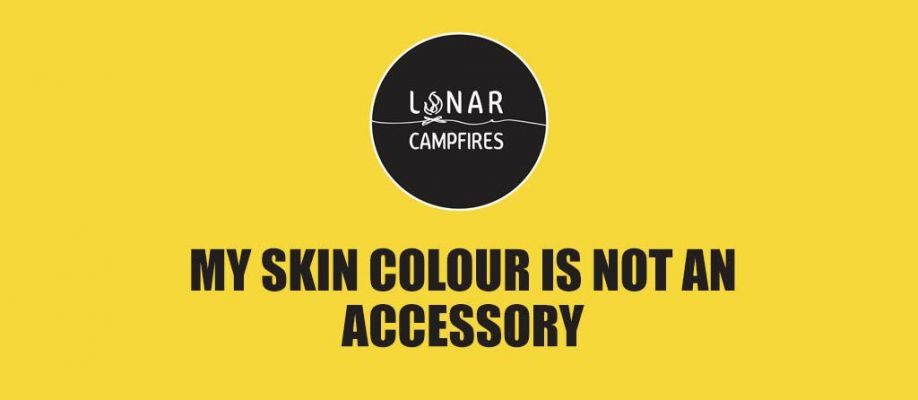 My Skin Colour Is Not An Accessory