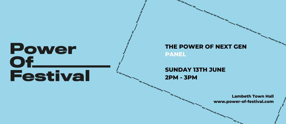 Power Of Festival - The Power Of Next Gen Panel