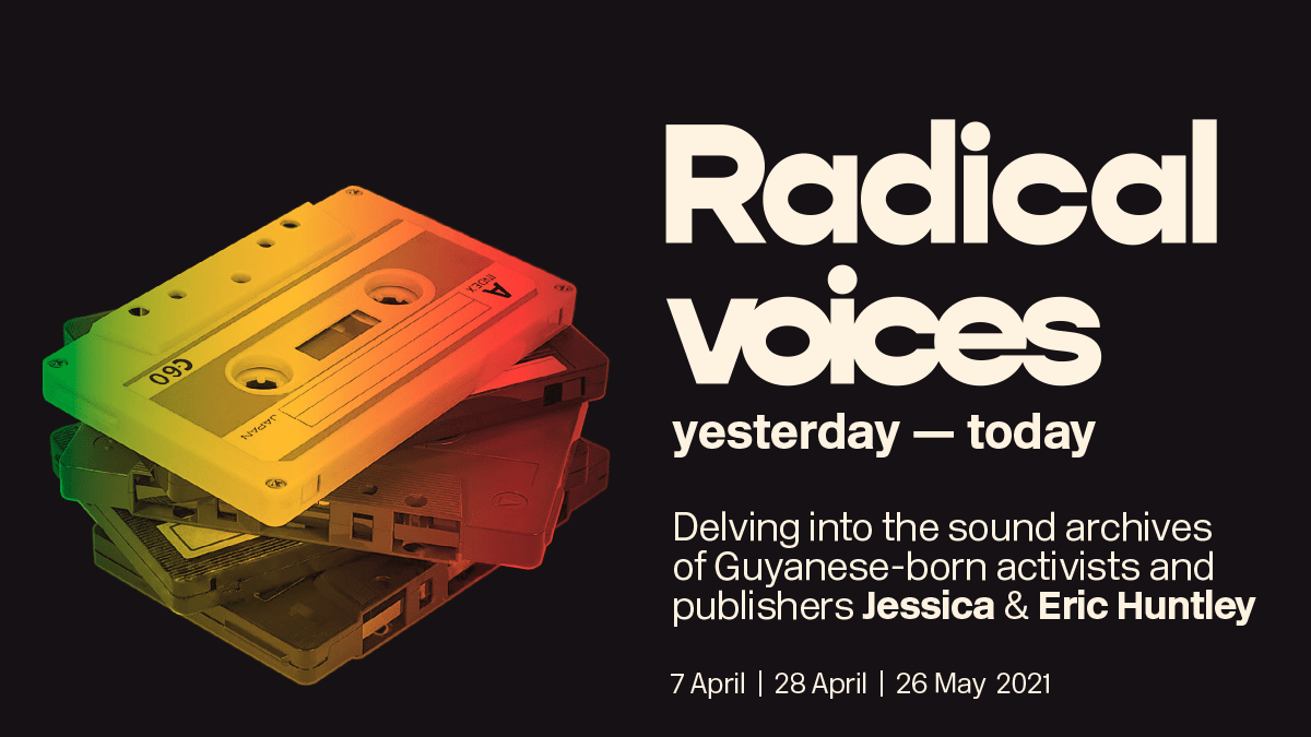 Radical Voices: Yesterday - Today Delving into the sound archives of Guyanese-born activists and publishers Jessica & Eric Huntley - blacknet